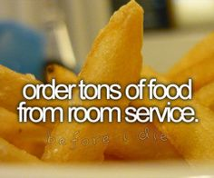 Order Tons of Food From Room Service / Bucket List Ideas / Before I Die One Day I Will, Maybe One Day, Stuff To Do, Things To Do, Girly Things, Random Stuff, Bucket List Tumblr, Bucket List Before I Die, This Is Your Life