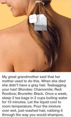 How To Get Rid of Grey Hair - Tea Bag Your Hair - Blonde, Red, or Brunette  worth a try...