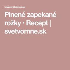 Plnené zapekané rožky • Recept   svetvomne.sk