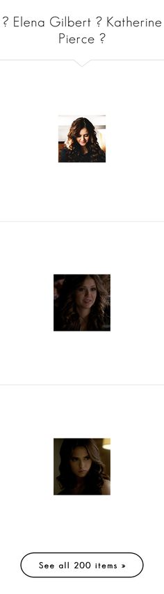 """♚ Elena Gilbert ♛ Katherine Pierce ♚"" by grandmasfood ❤ liked on Polyvore featuring the vampire diaries, nina dobrev, tvd, vampire diaries, people - nina dobrev, pictures, people and hair"