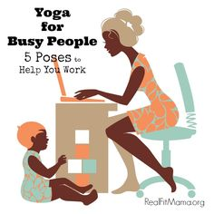 Yoga for Busy People: 5 Poses to Help You Work | realfitmama.org
