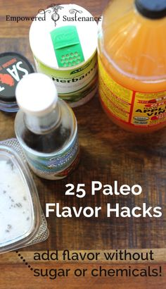 25 Paleo Flavor Hacks: Add flavor without sugar or chemicals! (In other words, how not to get bored with healthy, simple meals.)