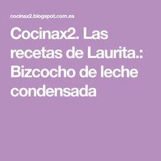 Cocinax2. Las recetas de Laurita.: Bizcocho de leche condensada