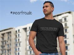 """MÄNNER SHIRT """"FACE THE OPEN SEA"""" https://shop.spreadshirt.de/meerfreude  #meerfreude #modernehelden #maritim #mut #zuversicht #optimismus #meer #shirt #shirts #streetstyle #streetwear #cool #urban #urbanwear #beachstyle #surferstyle #casual #fashion #mode"""