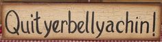 "primitive wood ""Quityerbellyachin"" sign crackle farmhouse country home decor #PrimitiveCountry #handpaintedbyseller"
