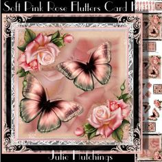 Soft Pink Rose Flutters Card Front Kit by Julie Hutchings Beautiful card front kit that has 4 sheets to print cut and assemble to make a stunning card front that includes main topper 8x8,layer and decoupage,insert and gift card and gift card insert also includes a couple of small toppers sentiment tags Happy Birthday Valentine Thinking Of You Just a Note To Say Mum blank for your own sentiment
