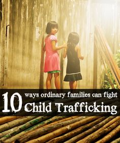 10 Ways Ordinary families can Fight Child Trafficking
