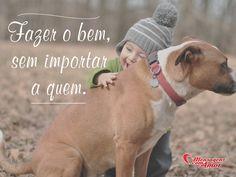 Fazer o bem, sem importar a quem. #vida #bem #amor #carinho #mca