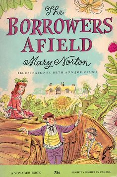 The Borrowers Afield (1955) - written by Mary Norton, illustrated by Beth and Joe Krush