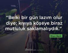 """""""Belki bir gün lazım olur diye; kıyıya köşeye biraz mutluluk saklamalıydık."""" #ilhan #berk #sözleri #yazar #şair #kitap #şiir #özlü #anlamlı #sözler"""