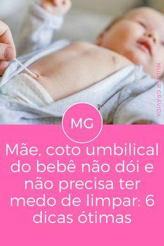 Limpar umbigo | Mãe, coto umbilical do bebê não dói e não precisa ter medo de limpar: 6 dicas ótimas | Muitas mamães ficam com dúvidas, por isso vamos contar quais são os cuidados especiais nos primeiros dias de vida do bebê.