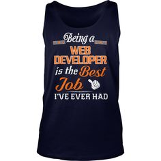 Being A Web Developer Is The Best Job T-Shirt #gift #ideas #Popular #Everything #Videos #Shop #Animals #pets #Architecture #Art #Cars #motorcycles #Celebrities #DIY #crafts #Design #Education #Entertainment #Food #drink #Gardening #Geek #Hair #beauty #Health #fitness #History #Holidays #events #Home decor #Humor #Illustrations #posters #Kids #parenting #Men #Outdoors #Photography #Products #Quotes #Science #nature #Sports #Tattoos #Technology #Travel #Weddings #Women