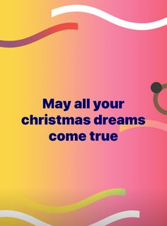 May all your christmas dreams come true Dream Come True, Christmas 2019, Marketing And Advertising, Dreams