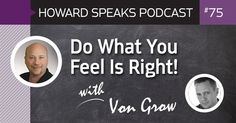 Do What You Feel Is Right! with Von Grow : Howard Speaks Podcast #75 - Howard Speaks - Dentaltown