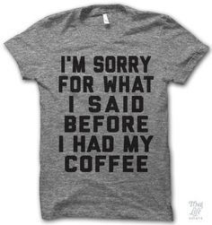 #CoffeeQuotes - I'm sorry for what I said before I had my coffee.