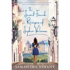 Carole's Chatter: The Secret French Recipes of Sophie Valroux by Samantha Vérant Incredible Kids, Popular Sites, Michelin Star, Sounds Great, French Food, The Book, The Secret, Quotations, Books To Read