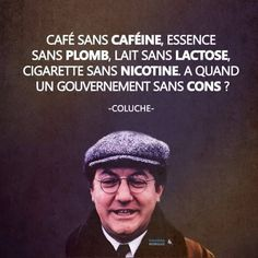 Too strong this coluche ? Quote Citation, French Quotes, Cool Words, Affirmations, Quotations, Funny Quotes, Jokes, Positivity, Lol