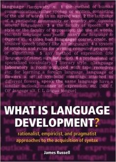 What is language development? : rationalist, empiricist, and pragmatist approaches to the acquisition of syntax / James Russell - Oxford : Oxford University Press, 2004