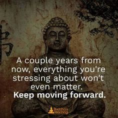 A course years from now, everything you're stressing about won't even matter. Keep moving forward.