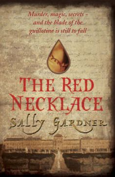 The Red Necklace by Sally Gardner – an action-packed thriller set during the French Revolution. Count Kalliovski wants to kill Yann and his friend Tetu, the dwarf.  Yann hides in London but then returns to Paris 3 years later.  He returns to find out Kalliovski's darkest deeds and also to save Sido – a young aristocrat - from the guillotine.   With a tangle of secrets and a thread of magic, the story of a young hero unfolds.