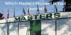 What is your favorite Master's Moment? Here are videos of my favorites. If you don't see yours, drop me a line and I will add it to the list.
