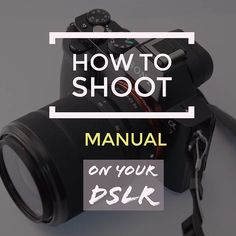 how to shoot manual on your dslr camera