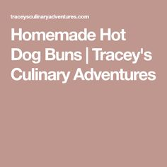 Homemade Hot Dog Buns   Tracey's Culinary Adventures