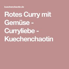 Rotes Curry mit Gemüse - Curryliebe - Kuechenchaotin