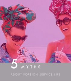 5 Myths About Foreign Service Life... what it is and isn't really like to be a diplomat and travel the world.