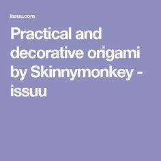 Practical and decorative origami by Skinnymonkey - issuu