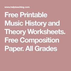 Free Printable Music History and Theory Worksheets. Free Composition Paper. All Grades
