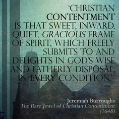 Christian contentment - Jeremiah Burroughs --- 'Godliness with Contentment is great gain.' (1 Timothy 6:6)