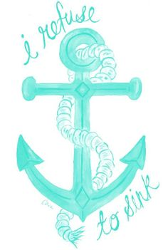 """No Anchor, you don't refuse to sink. That is your job. Your sole purpose in life is to sink. If you'd like to """"refuse to sink,"""" please choose something more appropriate. Tinta Tattoo, Cool Tattoos, Tatoos, Beachy Tattoos, Thigh Tattoos, Awesome Tattoos, Sleeve Tattoos, I Refuse To Sink, Girls Camp"""