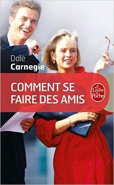 COMMENT SE FAIRE DES AMIS ? De Dale CARNEGIE