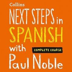 Next Steps in Spanish with Paul Noble for Intermediate Learners – Complete Course: Spanish Made Easy with Your Bestselling Language Coach audiobook by Paul Noble - Rakuten Kobo