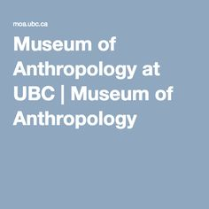 Museum of Anthropology at UBC | Museum of Anthropology