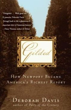 Gilded Age Non-Fiction - Gilded: How Newport Became America's Richest Resort by Deborah Davis New Books, Good Books, Books To Read, Newport House, Doris Duke, Gilded Age, American Country, Reading Lists, So Little Time