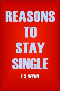 Reasons To Stay Single - Kindle edition by E.S. Wynn. Health, Fitness & Dieting Kindle eBooks @ Amazon.com.