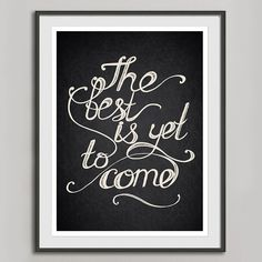 Motivational Quote Print, Retro Poster A3,Hand Drawn Typography Vintage Print, Charcoal Black White Wall Art  Decor, The Best Is Yet To Come. $20.00, via Etsy.