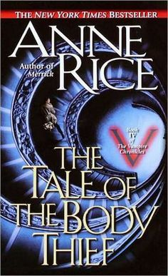 """""""The Tale Of The Body Thief (The Vampire Chronicles Series #4)"""" by Anne Rice"""