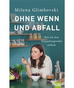 Buy Ohne Wenn und Abfall: Wie ich dem Verpackungswahn entkam by Milena Glimbovski and Read this Book on Kobo's Free Apps. Discover Kobo's Vast Collection of Ebooks and Audiobooks Today - Over 4 Million Titles! Great Books To Read, Good Books, My Books, This Book, Marie Kondo Konmari, Film Books, Reading Challenge, Lectures, Antique Books