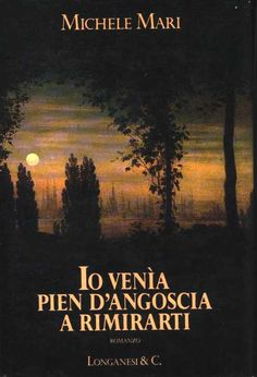 Michele Mari, Io venìa pien d'angoscia a rimirarti (1990)