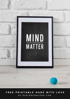 'Mind Over Matter' Free Printable.  This free download includes four print sizes: 4×6, 5×7, 8×10 and 11×14.  Enjoy! FOR PERSONAL USE ONLY.