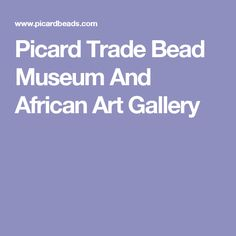 Picard Trade Bead Museum And African Art Gallery