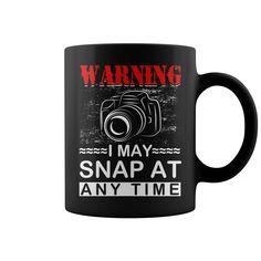 Warning I may snap at any time #Camera #Photography #Mug. Photography t-shirts,Photography sweatshirts, Photography hoodies,Photography v-necks,Photography tank top,Photography legging.