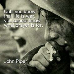Untilyou know that life is war, you cannot know what prayer is for.   -John Piper - photo via 500px.com