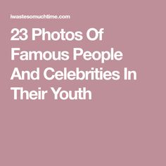 23 Photos Of Famous People And Celebrities In Their Youth