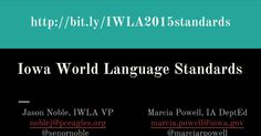 One #iwla15 highlight was learning about the Iowa World Language Standards from Jason Noble and Marcia Powell!   Connect with Jason:  - Twitter @SenorNoble  - Website: http://senornoble.blogspot.com/ Connect with Marcia:  - Twitter @MarciaRPowell - Website: http://teachingquality.org/blogs/MarciaPowell