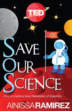 via TED Books App..... Save Our Science: How to Inspire a New Generation of Scientists  By Ainissa Ramirez
