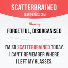 Scatterbrained More